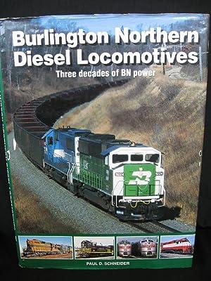 Burlington Northern Diesel Locomotives: Three Decades of BN Power: Schneider, Paul D.