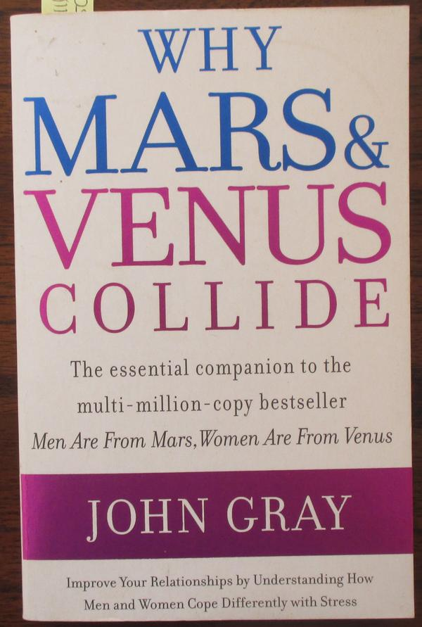 Why Mars Venus Collide Improve Your Relationships By