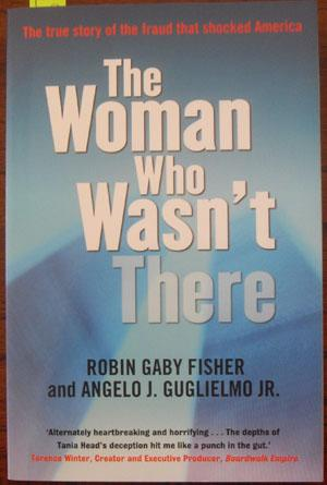Woman Who Wasn't There, The: The True Story of the Fraud That Shocked America