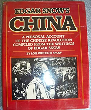 Edgar Snow's China: A Personal Account of the Chinese Revolution Compiled from the Writings of Ed...