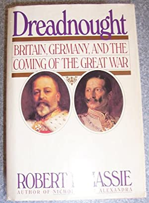 Dreadnought: Britain, Germany, and the Coming of the Great War.: Massie, Robert K.