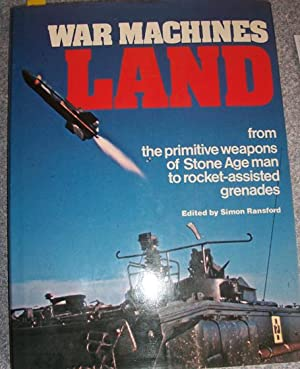 War Machines: Land - From the Primitive Weapons of Stone Age Man to Rocket-Assisted Grenades
