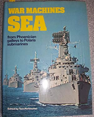 War Machines: Sea - From Phoenician Galleys to Polaris Submarines