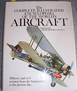 Complete Illustrated Encyclopedia of the World's Aircraft: Military and Civil Aviation from the B...
