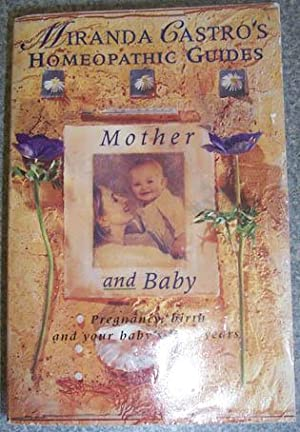 Mother and Baby: Pregnancy, Birth and Your Baby's First Years (A Miranda Castro Homeopathic Guide)