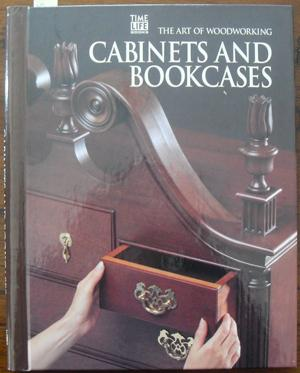 Cabinets and Bookcases: The Art of Woodworking