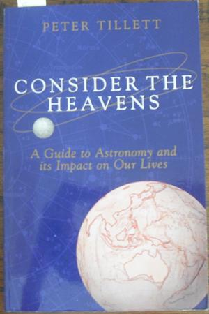Consider the Heavens: A Guide to Astronomy and Its Impact on Our Lives
