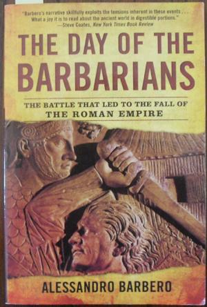 Day of the Barbarians, The: The Battle That Led to the Fall of the Roman Empire