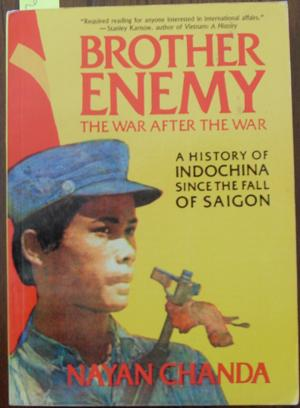 Brother Enemy: The War After the War - A History of Indochina Since the Fall of Saigon