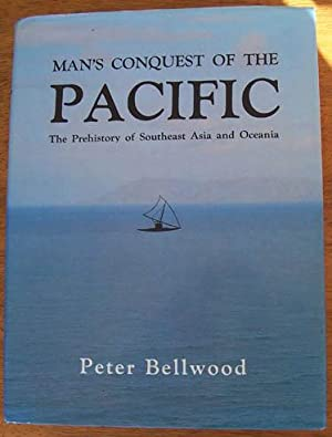 Man's Conquest of the Pacific: The Prehistory of Southeast Asia and Oceania