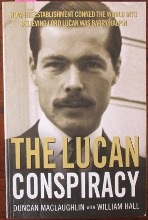 Lucan Conspiracy, The: How the Establishment Conned the World Into Believing Lord Lucan Was Barry...