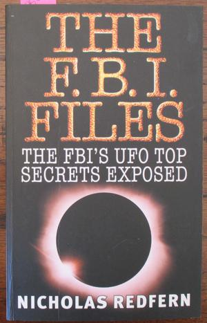 F.B.I. Files, The: The FBI's UFO Top Secrets Exposed