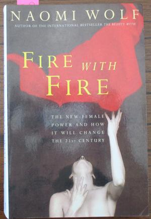 Fire With Fire: The New Female Power and How it Will Change the 21st Century