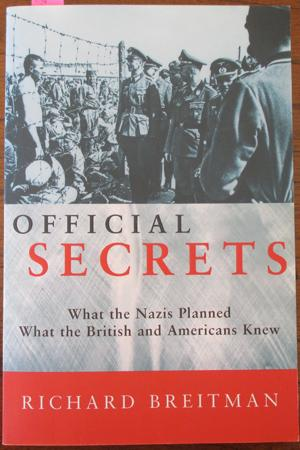 Official Secrets: What the Nazi's Planned; What the British and Americans Knew