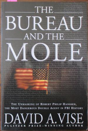 Bureau and the Mole, The: The Unmasking of Robert Philip Hanssen, the Most Dangerous Double Agent...