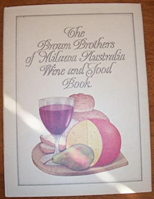 Brown Brothers of Milawa Australia Wine and Food Book, The