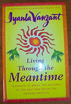 Living Through the Meantime: Learning to Break the Patterns of the Past and Begin the Healing Pro...