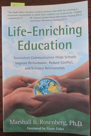 Life-Enriching Education: Nonviolent Communication Helps Schools Improve Performance, Reduce Conf...