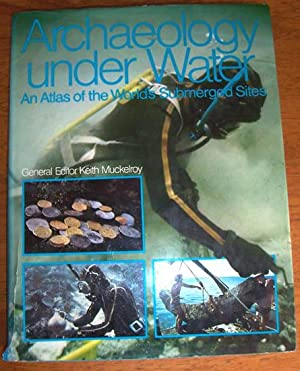 Archaeology Under Water: An Atlas of the: Muckelroy, Kieth (ed)