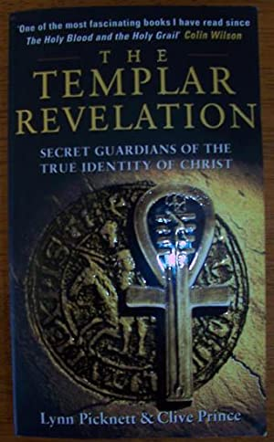 Templar Revelation, The: Secret Guardians of the True Identity of Christ