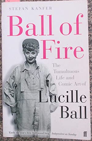Ball On Fire: The Tumultuous Life and Comic Art of Lucille Ball
