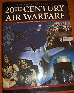 Encyclopedia of 20th Century Air Warfare, The: The Complete Reference to 20th Century Air Combat