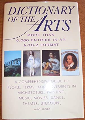 Dictionary of the Arts:A Comprehensive Guide to People, Terms, and Movements in Architecture, Pai...