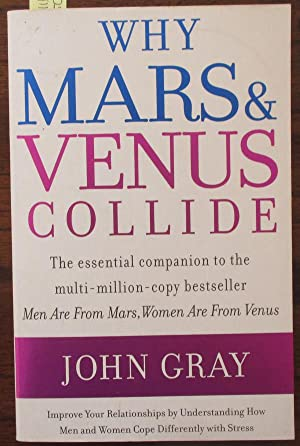 Why Mars & Venus Collide: Improve Your Relationships By Understanding How Men and Women Cope Diff...