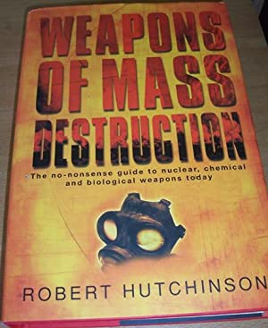 Weapons of Mass Destruction; The No-Nonsense Guid to Nuclear, Chemical and Biological Weapons Today