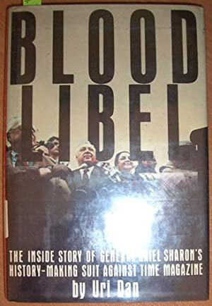 Blood Libel: The Inside Story of General Ariel Sharon's History-Making Suit Against Time Magazine