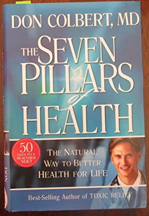 Seven Pillars of Health, The: The Natural Way to Better Health for Life (50 Days to a Healthier Y...