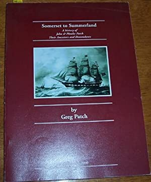 Somerset to Summerland: A History Of John and Phoebe Patch Their Ancestors and Descnedants