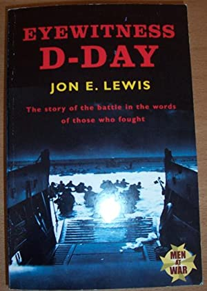 Eyewitness D-Day: The Sotory of the Battle in the Words of Those Who Fought