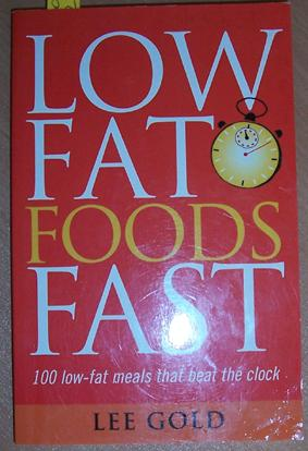 Low Fat Foods Fast: 100 Low-fat Meals That Beat the Clock