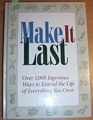 Make it Last: Over 1,000 Ingenious Ways to Extend the Life of Everything You Own