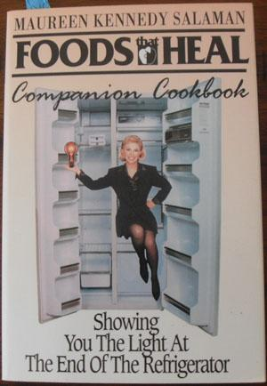 Foods That Heal: Companion Cookbook; Showing You the Ligt at the End of the Refrigerator
