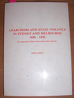 Anarchism and State Violence in Sydney and Melbourne 1886-1896