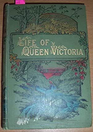 Life of Her Majesty Queen Victoria (Compiled from All Available Sources)