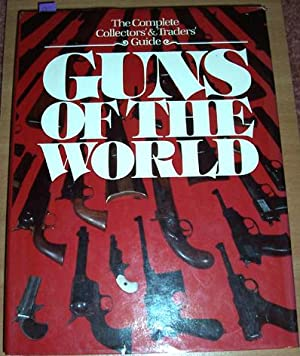 Complete Collector' and Traders' Guide, The: Guns of the World