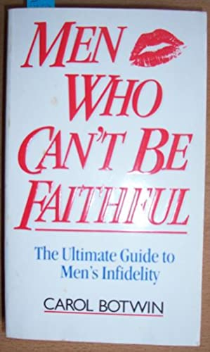 Men Who Can't Be Faithful: The Ultimate Guide to Men's Infidelity