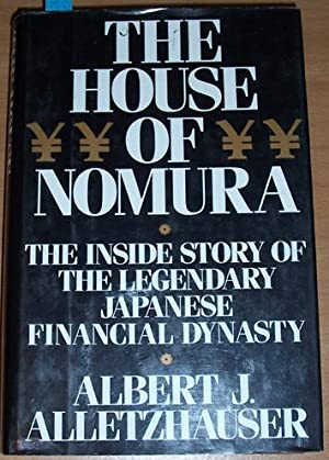House of Nomura, The: The Inside Story of The Legendary Japanese Financial Dynasty