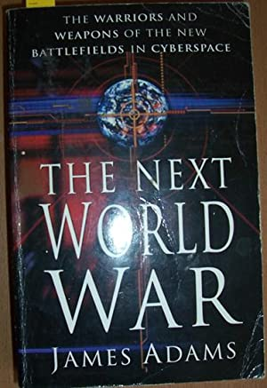 Next World War, The: The Warriors and Weapons of the New Battlefields in Cyberspace