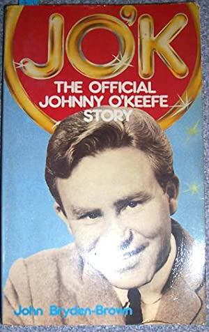 JO'K: The Official Johnny O'Keefe Story: Bryden- Brown, John
