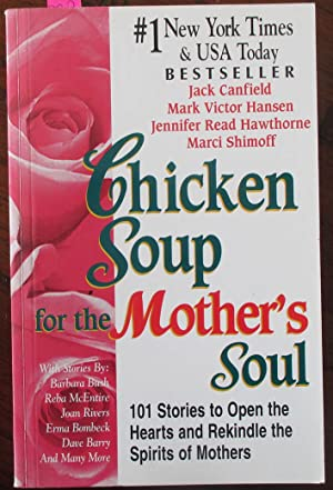 Chicken Soup for the Mother's Soul: 101 Stories to Open the Hearts and Rekindle the Spirits of Mo...
