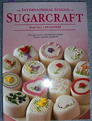 International School of Sugarcraft, The: Book One Beginners