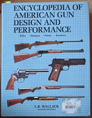 Encyclopedia of American Gun Design and Performance: Rifles, Shotguns, Pistols, Revolvers