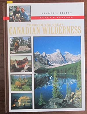Reader's Digest Travels and Adventures: Through the Great Canadian Wilderness
