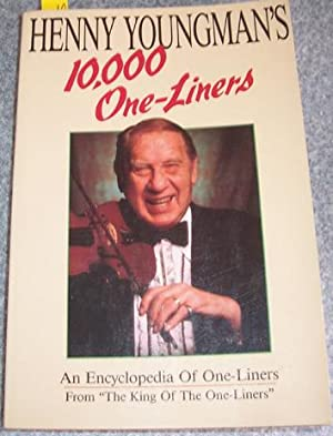 Henny Youngman's 10, 000 One-Liners: An Encyclopedia of One-Liners