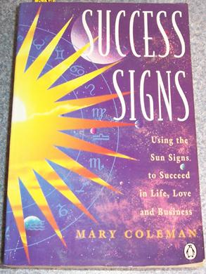Success Signs: Using the Sun Signs to Succeed in Life, Love and Business
