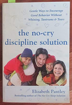 No-Cry Discipline Solution, The: Gentle Ways to Encourage Good Behaviour Without Whining, Tantrum...